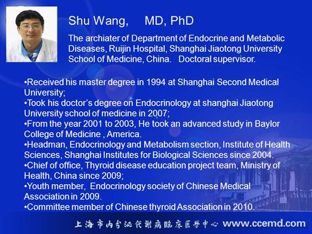Received his master degree in 1994 at Shanghai Second Medical University; Took his doctors degree on Endocrinology at shanghai Jiaotong University school.