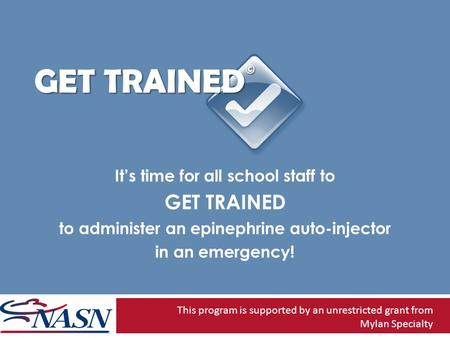 GET TRAINED © Its time for all school staff to GET TRAINED to administer an epinephrine auto-injector in an emergency! This program is supported by an.