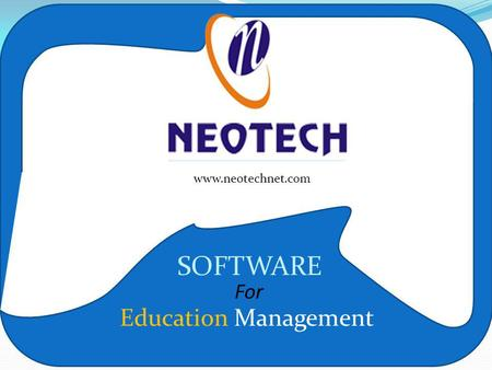 Www.neotechnet.com www.neotechnet.com Education Management SOFTWARE For.