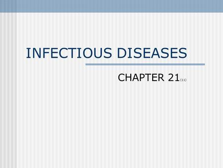 INFECTIOUS DISEASES CHAPTER 21 (11) Infectious Disease Communicable Can spread easily Caused by organisms that multiple within us Micro-organism.