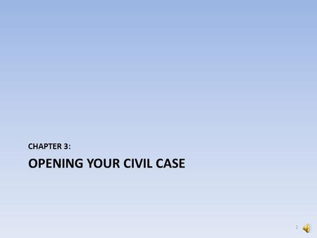 OPENING YOUR CIVIL CASE CHAPTER 3: 1 Do not start opening your case unless you are prepared to post your initiating document(s). Remember they must be.