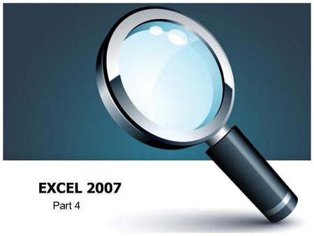 EXCEL 2007 Part 4. Todays Lesson Search & Replace Sorting Data Copying, Moving and Deleting Within a Worksheet Within a Worksheet Between Worksheets Between.