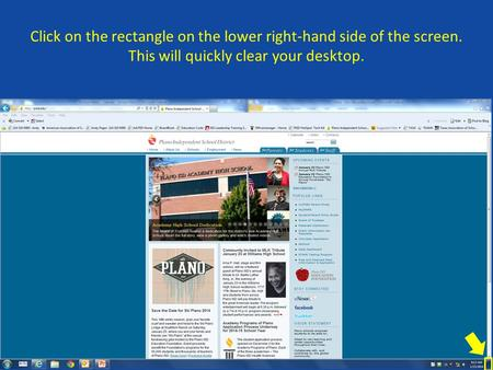 Click on the rectangle on the lower right-hand side of the screen. This will quickly clear your desktop.