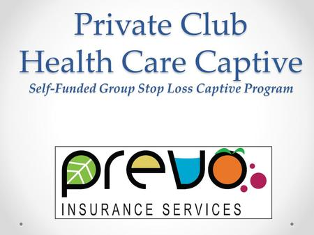 Private Club Health Care Captive Self-Funded Group Stop Loss Captive Program.