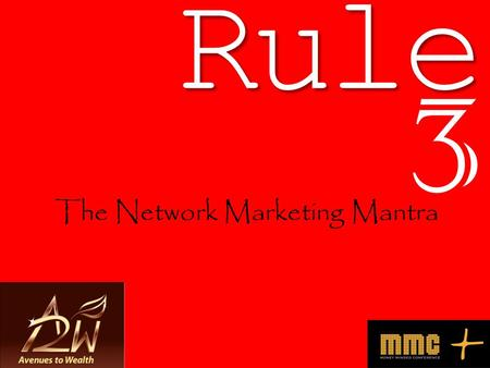 Rule 3 The Network Marketing Mantra. You must do it And you will succeed 2.