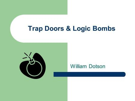 Trap Doors & Logic Bombs William Dotson. Overview Malware Taxonomy Definitions Historical Overview Protection Methods Ethical Issues.