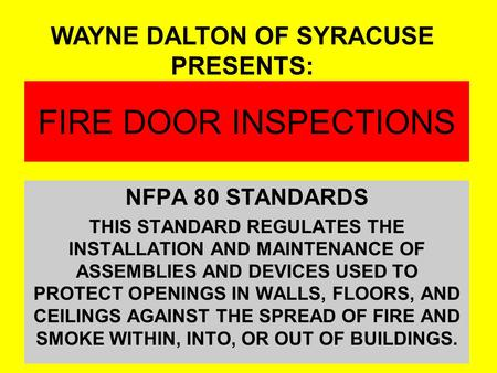 FIRE DOOR INSPECTIONS NFPA 80 STANDARDS THIS STANDARD REGULATES THE INSTALLATION AND MAINTENANCE OF ASSEMBLIES AND DEVICES USED TO PROTECT OPENINGS IN.