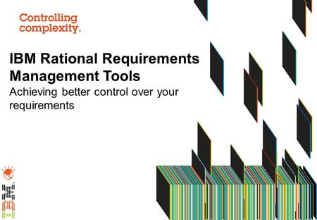 IBM Rational Requirements Management Tools Achieving better control over your requirements.