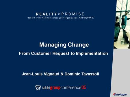 © Telelogic AB 1 Managing Change From Customer Request to Implementation Jean-Louis Vignaud & Dominic Tavassoli.