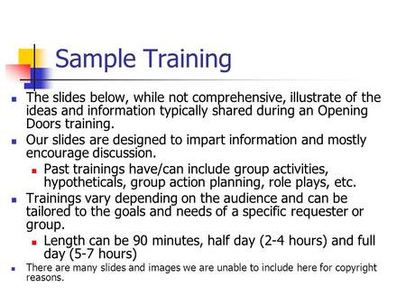 Sample Training The slides below, while not comprehensive, illustrate of the ideas and information typically shared during an Opening Doors training. Our.
