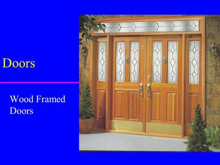 Doors Wood Framed Doors. Rough Opening u RO is a break in normal stud pattern u wider than finished door –2 wider –1 1/2 higher u distributes weight to.
