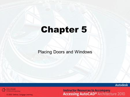 Chapter 5 Placing Doors and Windows. Objectives Insert doors and windows with precision using dynamic dimensions, cycle measure to, and reference from.