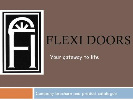FLEXI DOORS Company brochure and product catalogue Your gateway to life.