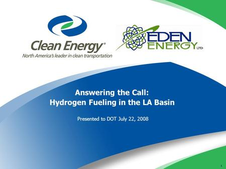 1 Answering the Call: Hydrogen Fueling in the LA Basin Presented to DOT July 22, 2008.