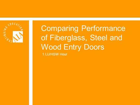 Comparing Performance of Fiberglass, Steel and Wood Entry Doors 1 LU/HSW Hour.