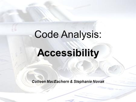 Code Analysis:Accessibility Colleen MacEachern & Stephanie Novak.