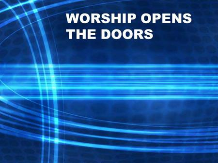 WORSHIP OPENS THE DOORS. Mark 1:32-35 (NIV) That evening after sunset the people brought to Jesus all the sick and demon- possessed. The whole town.