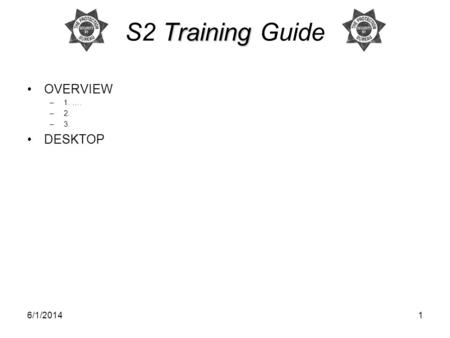 6/1/20141 Training S2 Training Guide OVERVIEW –1. …. –2. –3. DESKTOP.