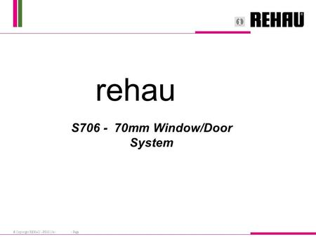 © Copyright REHAU - PIM013e - - Page rehau S706 - 70mm Window/Door System.