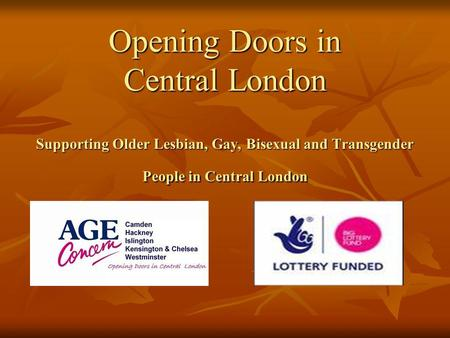Opening Doors in Central London Supporting Older Lesbian, Gay, Bisexual and Transgender People in Central London.