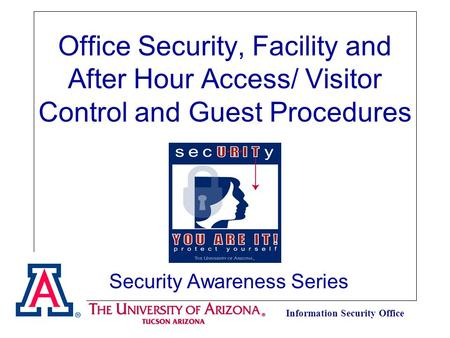 Information Security Office Security Awareness Series Office Security, Facility and After Hour Access/ Visitor Control and Guest Procedures.