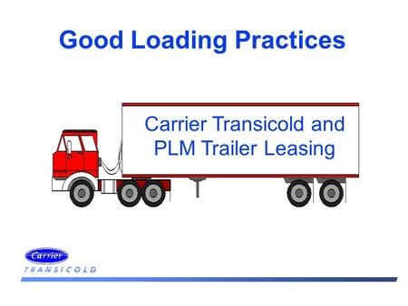 Good Loading Practices Carrier Transicold and PLM Trailer Leasing.