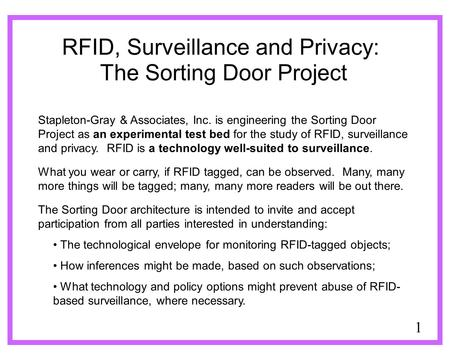 1 RFID, Surveillance and Privacy: The Sorting Door Project Stapleton-Gray & Associates, Inc. is engineering the Sorting Door Project as an experimental.