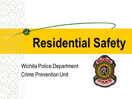 Residential Safety Wichita Police Department Crime Prevention Unit.