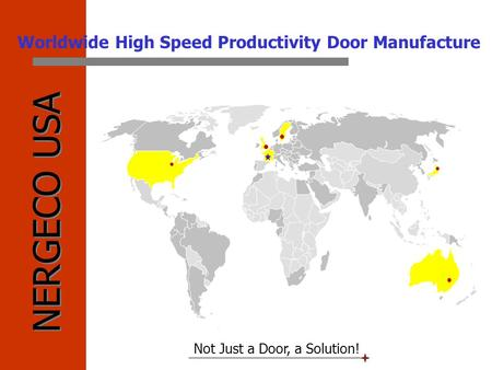 NERGECO USA Not Just a Door, a Solution! Worldwide High Speed Productivity Door Manufacture.