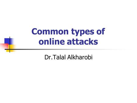 Common types of online attacks Dr.Talal Alkharobi.