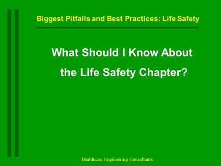 Biggest Pitfalls and Best Practices: Life Safety Healthcare Engineering Consultants What Should I Know About the Life Safety Chapter?