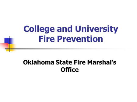 College and University Fire Prevention Oklahoma State Fire Marshals Office.