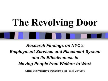 The Revolving Door Research Findings on NYCs Employment Services and Placement System and Its Effectiveness in Moving People from Welfare to Work A Research.