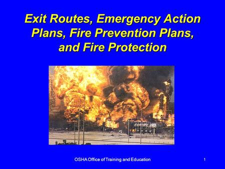OSHA Office of Training and Education 1 Exit Routes, Emergency Action Plans, Fire Prevention Plans, and Fire Protection.