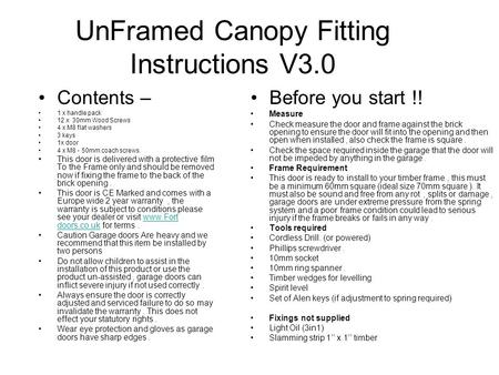 UnFramed Canopy Fitting Instructions V3.0 Contents – 1 x handle pack 12 x 30mm Wood Screws 4 x M8 flat washers 3 keys 1x door 4 x M8 - 50mm coach screws.