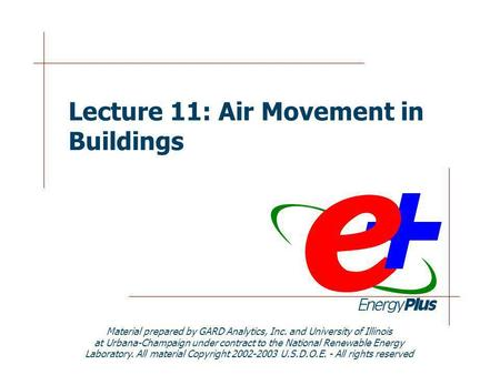 Lecture 11: Air Movement in Buildings Material prepared by GARD Analytics, Inc. and University of Illinois at Urbana-Champaign under contract to the National.