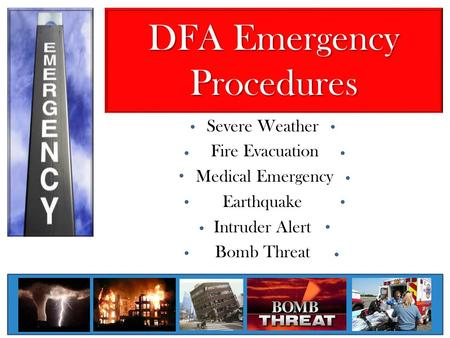 DFA Emergency Procedures Severe Weather Fire Evacuation Medical Emergency Earthquake Intruder Alert Bomb Threat.