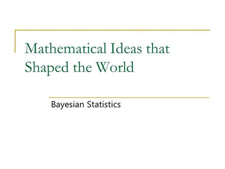 Mathematical Ideas that Shaped the World Bayesian Statistics.