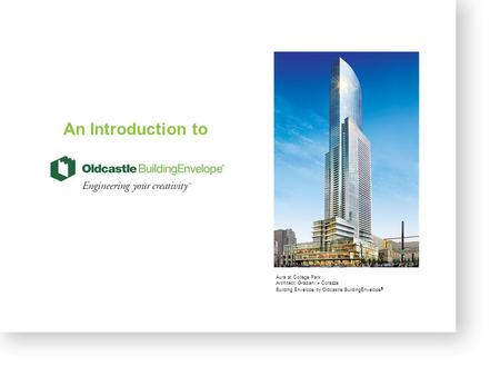 1 An Introduction to Aura at College Park Architect: Graziani + Corazza Building Envelope by Oldcastle BuildingEnvelope ®