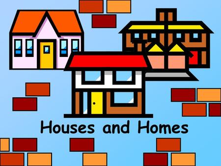 Houses and Homes. Contents Click the textboxes to jump to the section you require Different homes Building Materials Label the House Different windows.
