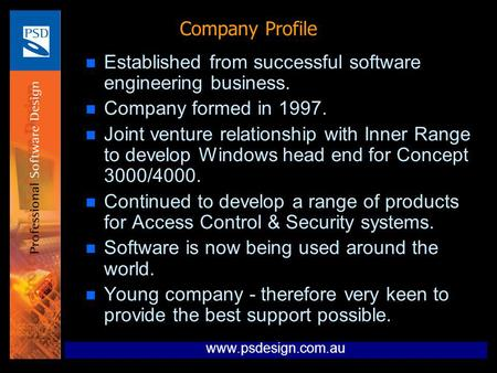 N Established from successful software engineering business. n Company formed in 1997. n Joint venture relationship with Inner Range to develop Windows.