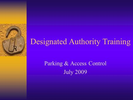Designated Authority Training Parking & Access Control July 2009.