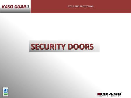 STYLE AND PROTECTION SECURITY DOORS. STYLE AND PROTECTION Kaso Oy Kaso offers its customers tested high-quality products for the protection of all kinds.