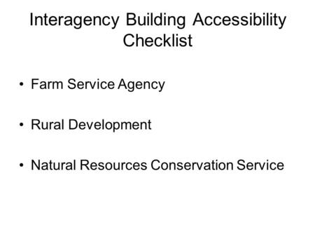 Interagency Building Accessibility Checklist Farm Service Agency Rural Development Natural Resources Conservation Service.