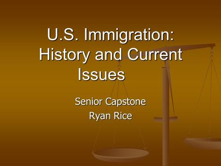 U.S. Immigration: History and Current Issues Senior Capstone Ryan Rice.