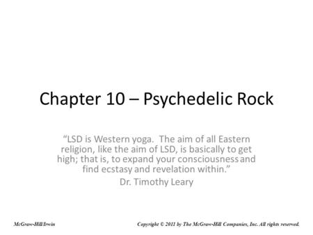 Chapter 10 – Psychedelic Rock LSD is Western yoga. The aim of all Eastern religion, like the aim of LSD, is basically to get high; that is, to expand your.