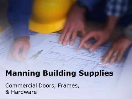 Manning Building Supplies Commercial Doors, Frames, & Hardware.