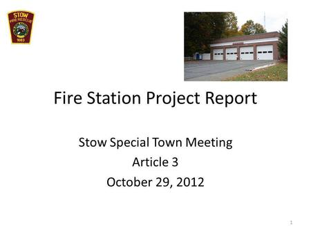 Fire Station Project Report Stow Special Town Meeting Article 3 October 29, 2012 1.