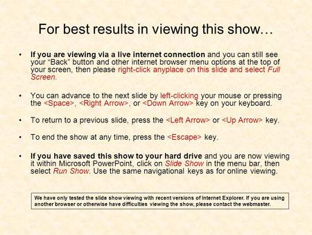 For best results in viewing this show… If you are viewing via a live internet connection and you can still see your Back button and other internet browser.