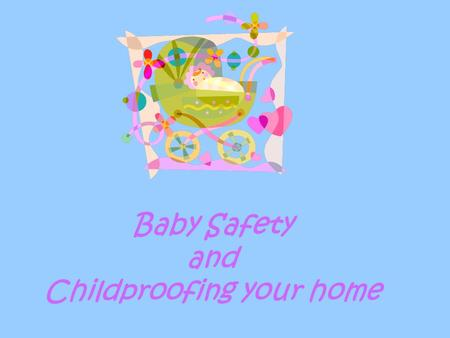 Baby Safety and Childproofing your home About 2-1/2 million children are injured or killed each year, due to hazards in the home. Many of these incidents.